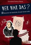 Christine Schulz-Reiss: Wer war das? 33 Menschen der Geschichte, die jeder kennen sollte