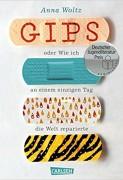 Anna Woltz: Gips – oder wie ich an einem einzigen Tag die Welt reparierte