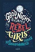 Elena Favilli und Francesca Cavallo: Good Night Stories for Rebel Girls – 100 außergewöhnliche Frauen