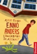 Astrid Frank: Enno Anders oder Löwenzahn im Asphalt