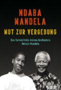 Ndaba Mandela: Mut zur Vergebung. Das Vermächtnis meines Großvaters Nelson Mandela
