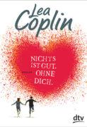 Lea Coplin: Nichts ist gut. Ohne dich.