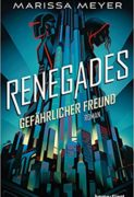 Marissa Meyer: Renegades. Gefährlicher Freund