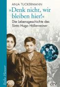 Anja Tuckermann: Denk nicht, wir bleiben hier! Die Lebensgeschichte des Sinto Hugo Höllenreiner