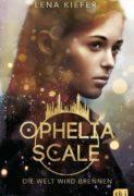 Lena Kiefer: Ophelia Scale. Die Welt wird brennen (Bd. 1)